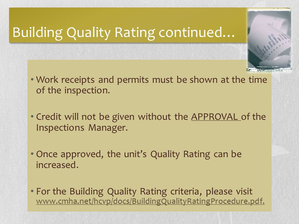 Building Quality Rating continued… Work receipts and permits must be shown at the time of the inspection.
