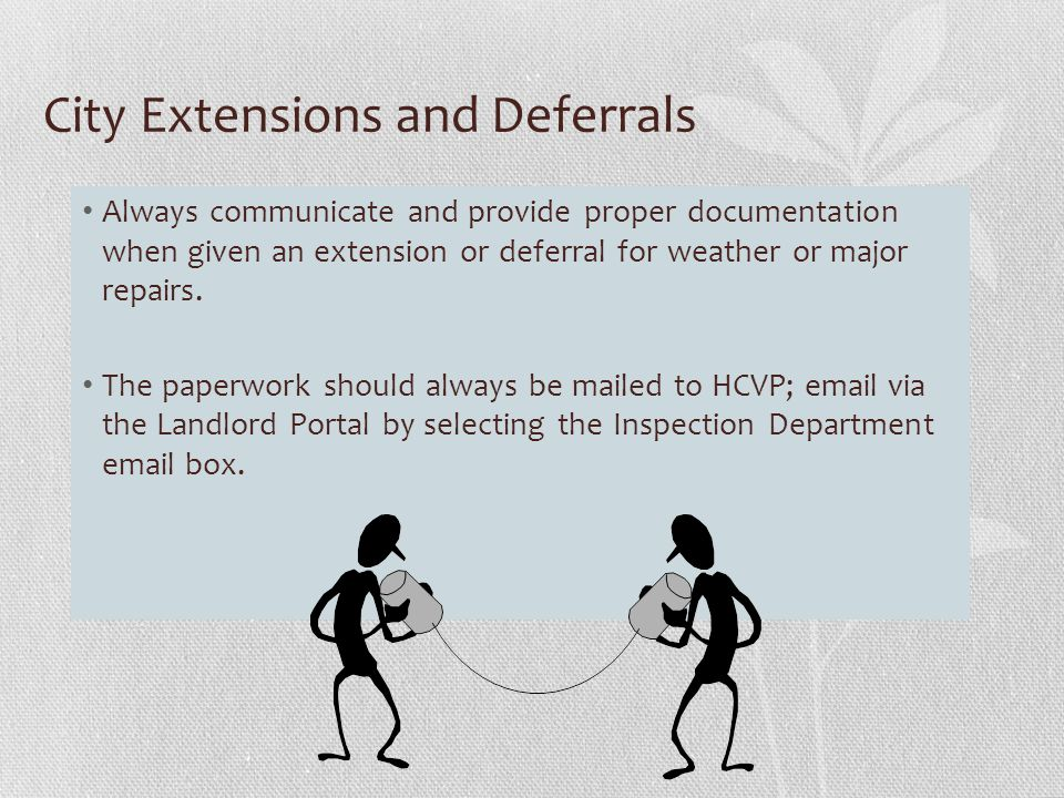 City Extensions and Deferrals Always communicate and provide proper documentation when given an extension or deferral for weather or major repairs.