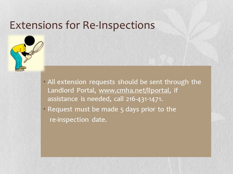 Extensions for Re-Inspections All extension requests should be sent through the Landlord Portal, www.cmha.net/llportal, if assistance is needed, call 216-431-1471.