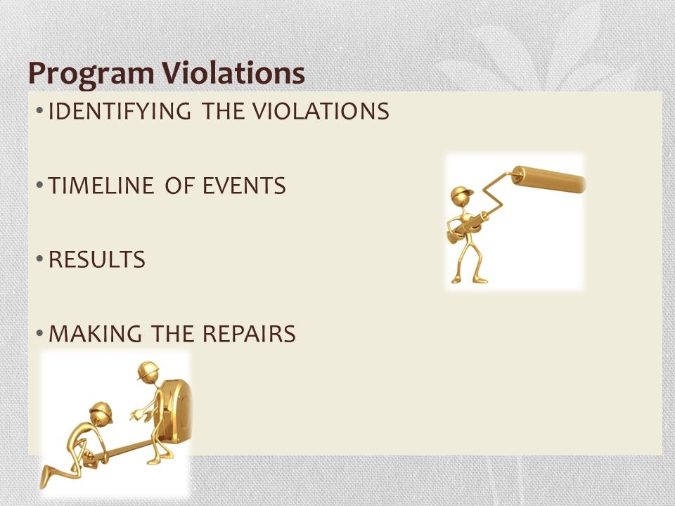 Program Violations IDENTIFYING THE VIOLATIONS TIMELINE OF EVENTS RESULTS MAKING THE REPAIRS