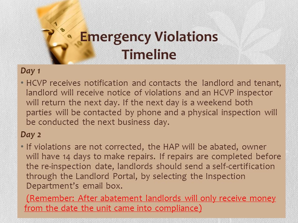 Emergency Violations Timeline Day 1 HCVP receives notification and contacts the landlord and tenant, landlord will receive notice of violations and an HCVP inspector will return the next day.