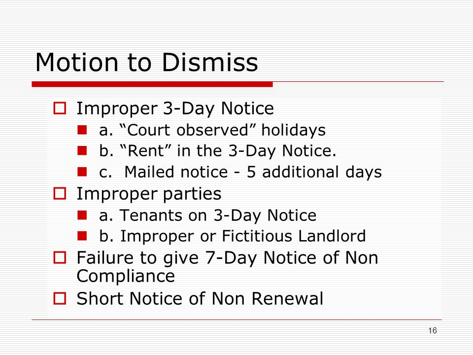 """Motion to Dismiss  Improper 3-Day Notice a. """"Court observed"""" holidays b. """"Rent"""" in the 3-Day Notice. c. Mailed notice - 5 additional days  Improper"""