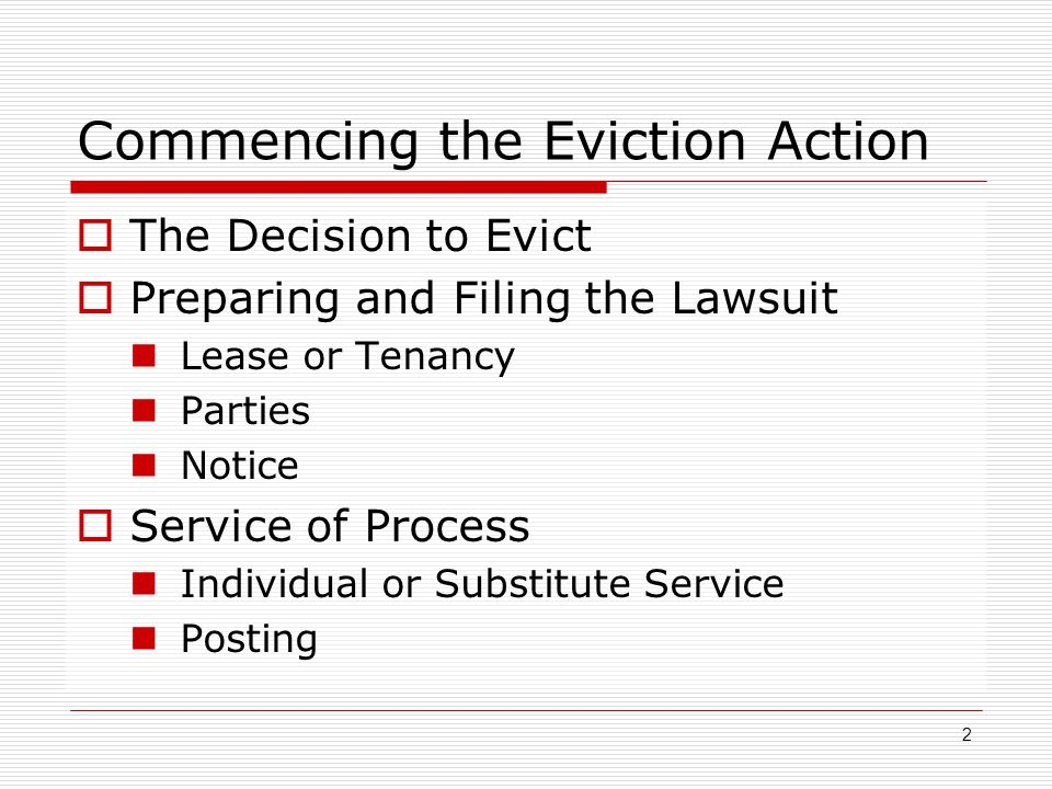 Commencing the Eviction Action  The Decision to Evict  Preparing and Filing the Lawsuit Lease or Tenancy Parties Notice  Service of Process Individ