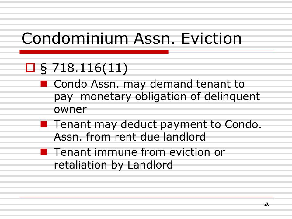 Condominium Assn. Eviction  § 718.116(11) Condo Assn. may demand tenant to pay monetary obligation of delinquent owner Tenant may deduct payment to C