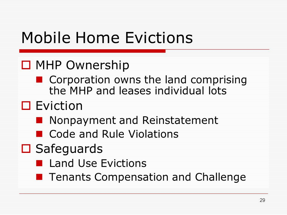 Mobile Home Evictions  MHP Ownership Corporation owns the land comprising the MHP and leases individual lots  Eviction Nonpayment and Reinstatement