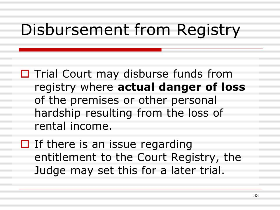 Disbursement from Registry  Trial Court may disburse funds from registry where actual danger of loss of the premises or other personal hardship resul