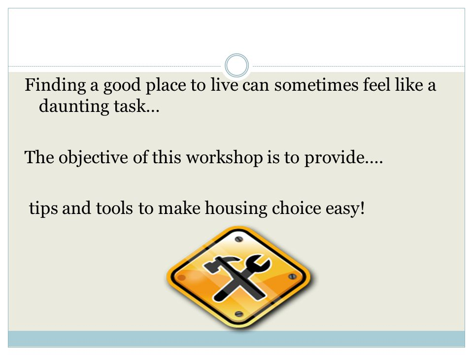 Finding a good place to live can sometimes feel like a daunting task… The objective of this workshop is to provide….