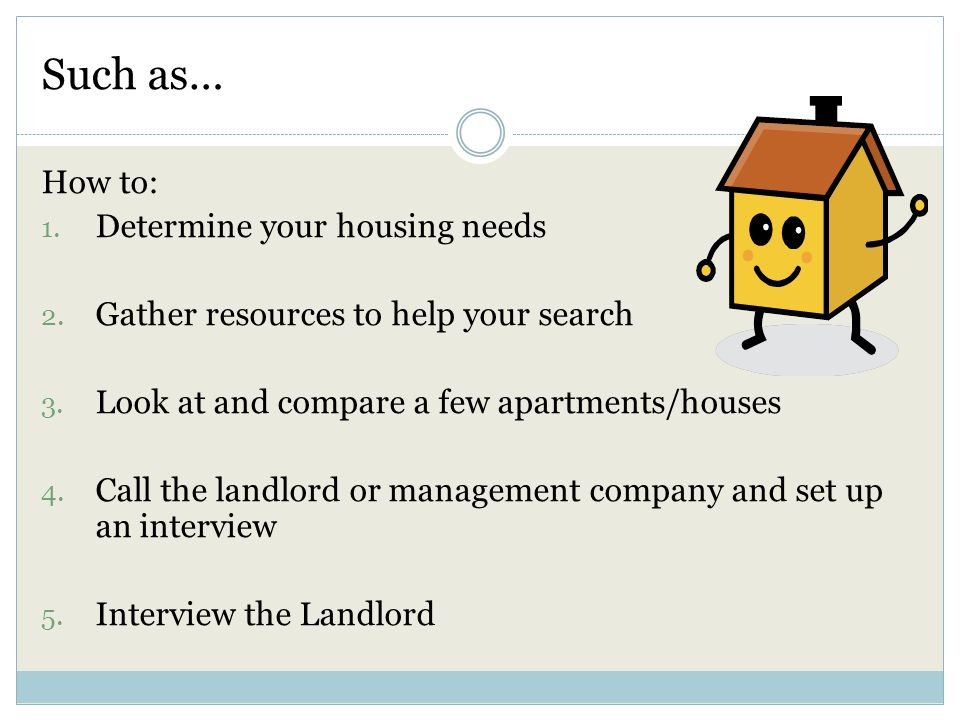 Such as… How to: 1. Determine your housing needs 2.