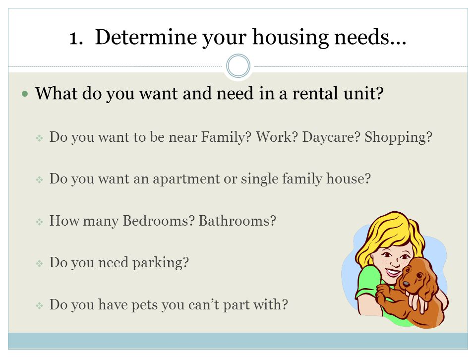 1. Determine your housing needs… What do you want and need in a rental unit.