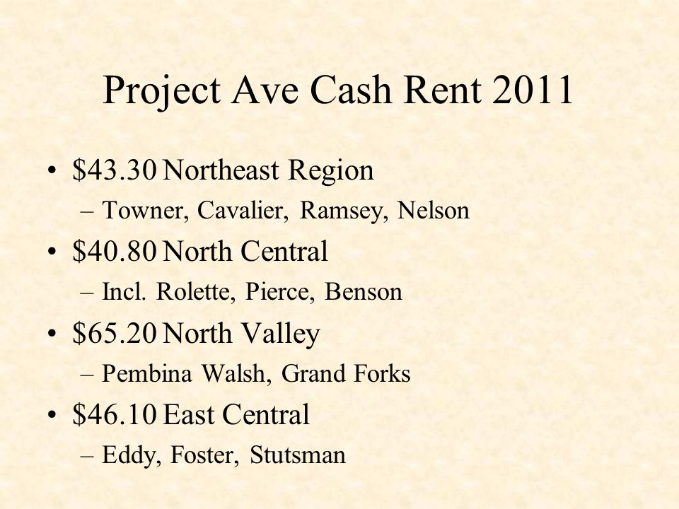 Project Ave Cash Rent 2011 $43.30 Northeast Region –Towner, Cavalier, Ramsey, Nelson $40.80 North Central –Incl.