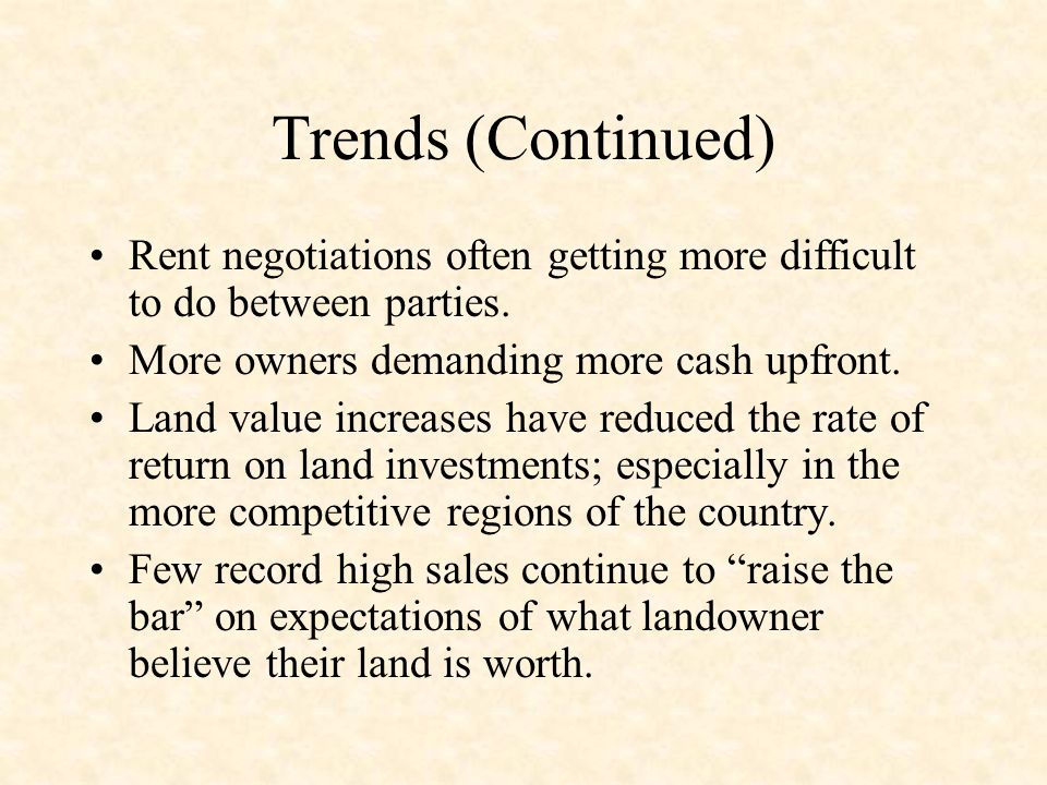 Trends (Continued) Rent negotiations often getting more difficult to do between parties.