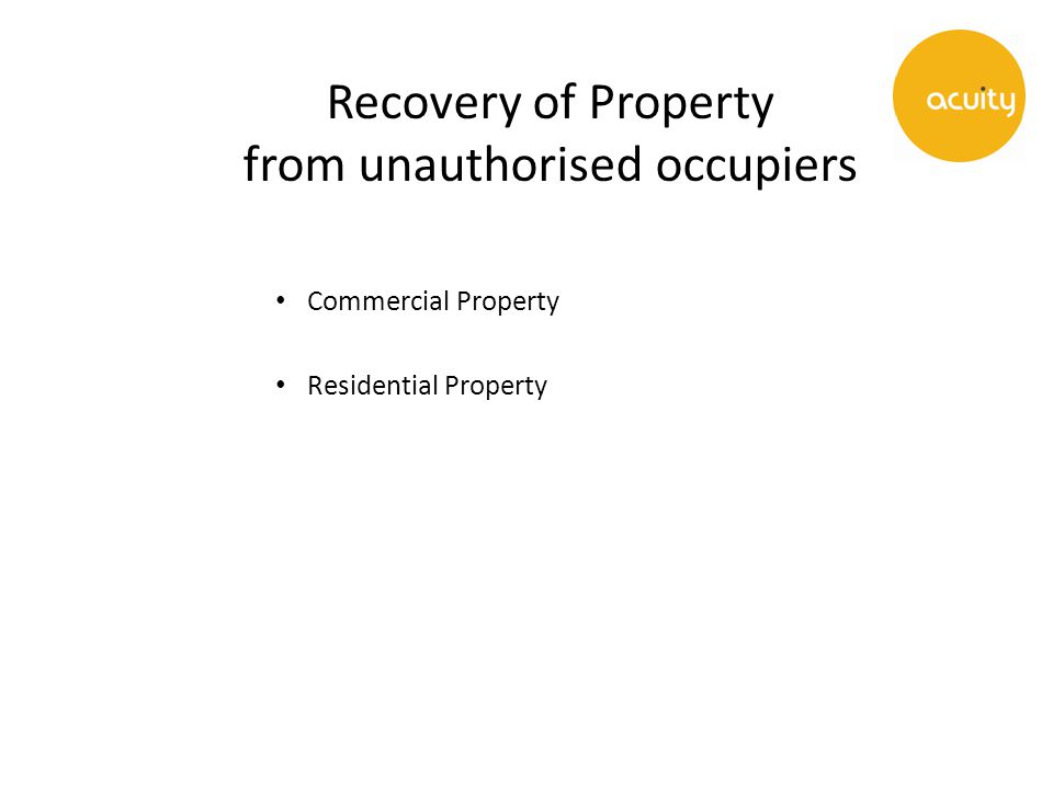Recovery of Property from unauthorised occupiers Commercial Property Residential Property