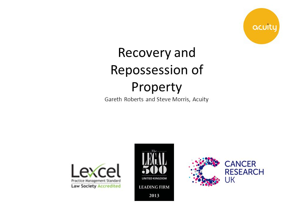 Recovery and Repossession of Property Gareth Roberts and Steve Morris, Acuity