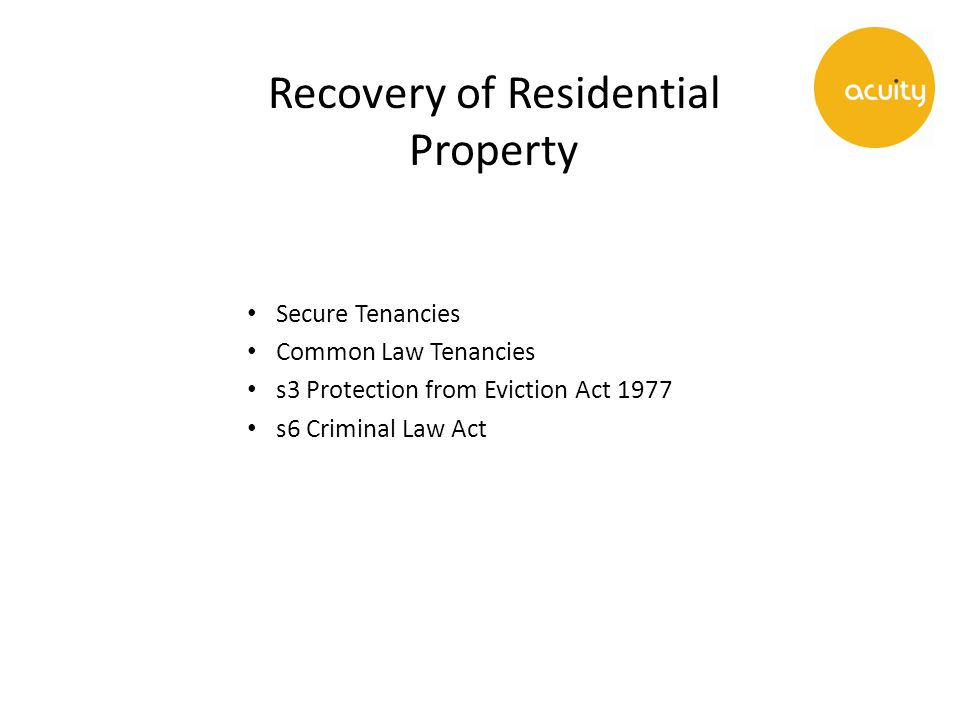 Recovery of Residential Property Secure Tenancies Common Law Tenancies s3 Protection from Eviction Act 1977 s6 Criminal Law Act