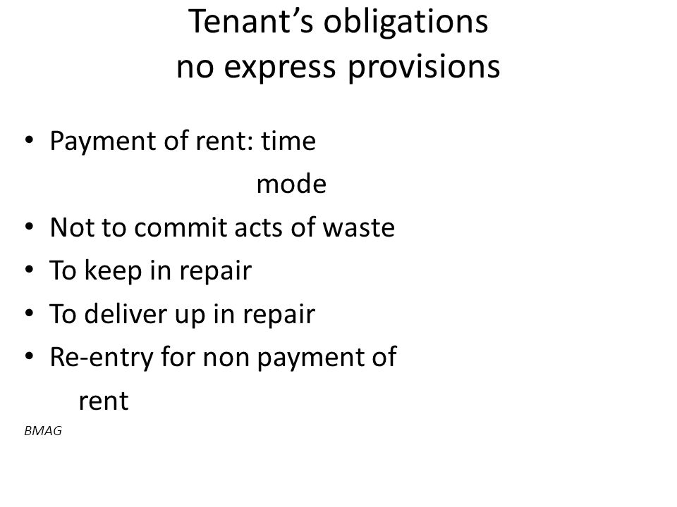 Tenant's obligations no express provisions Payment of rent: time mode Not to commit acts of waste To keep in repair To deliver up in repair Re-entry for non payment of rent BMAG