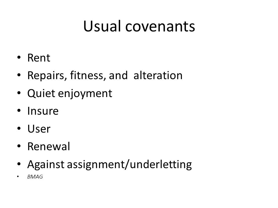 Usual covenants Rent Repairs, fitness, and alteration Quiet enjoyment Insure User Renewal Against assignment/underletting BMAG