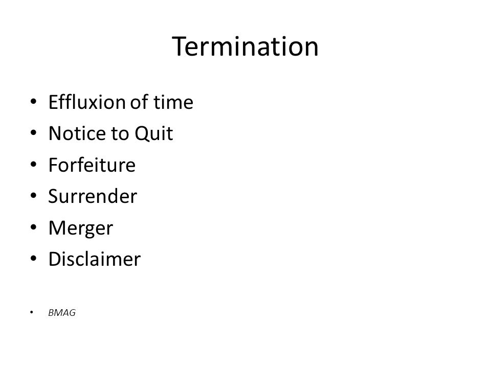 Termination Effluxion of time Notice to Quit Forfeiture Surrender Merger Disclaimer BMAG