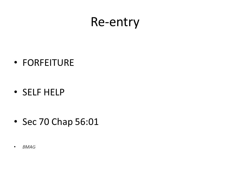 Re-entry FORFEITURE SELF HELP Sec 70 Chap 56:01 BMAG