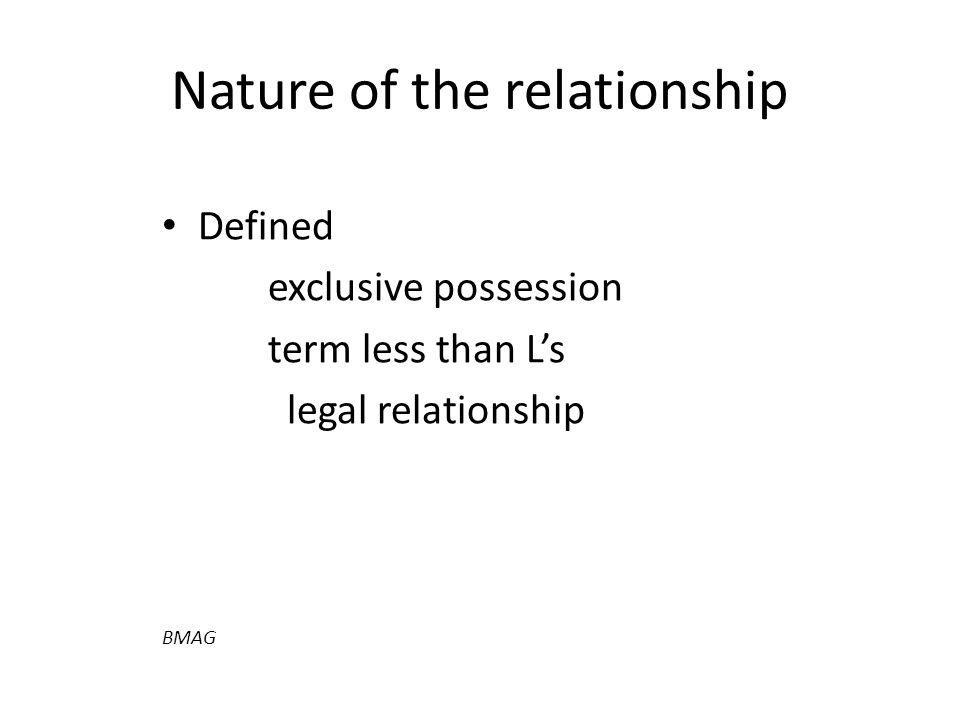 Nature of the relationship Defined exclusive possession term less than L's legal relationship BMAG