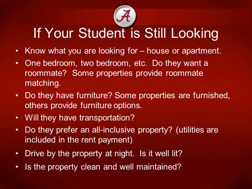 If Your Student is Still Looking Know what you are looking for – house or apartment.