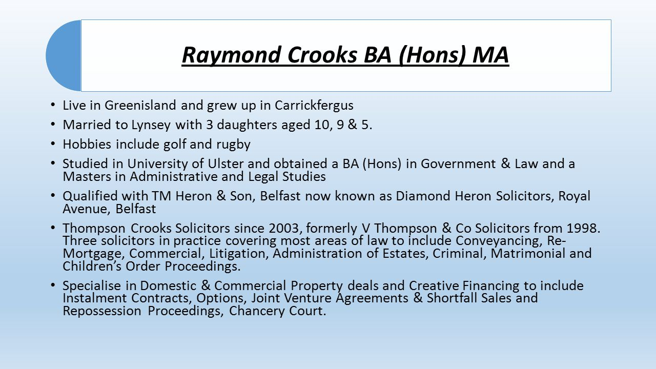 Raymond Crooks BA (Hons) MA Live in Greenisland and grew up in Carrickfergus Married to Lynsey with 3 daughters aged 10, 9 & 5.
