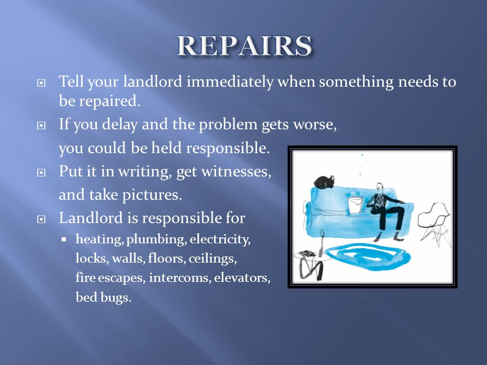  Tell your landlord immediately when something needs to be repaired.
