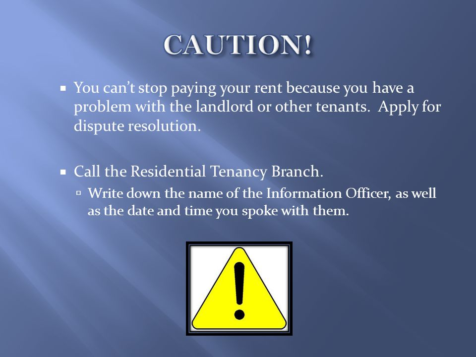  You can't stop paying your rent because you have a problem with the landlord or other tenants.