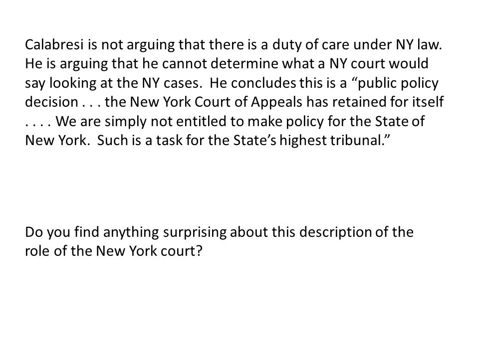 Calabresi is not arguing that there is a duty of care under NY law. He is arguing that he cannot determine what a NY court would say looking at the NY