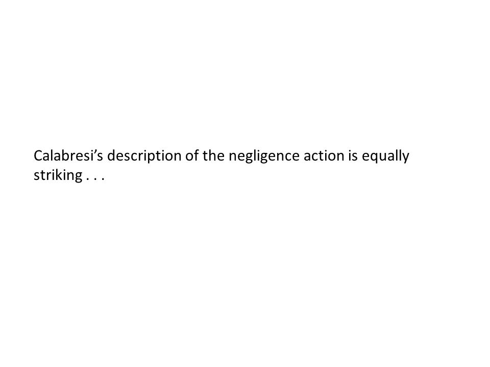 Calabresi's description of the negligence action is equally striking...