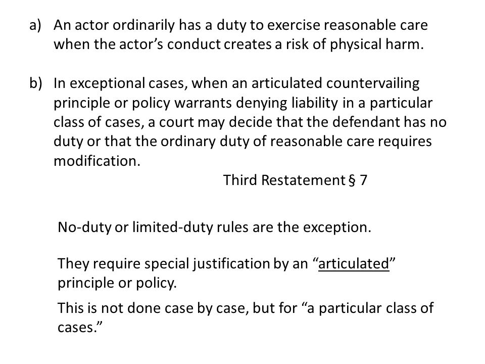 a)An actor ordinarily has a duty to exercise reasonable care when the actor's conduct creates a risk of physical harm. b)In exceptional cases, when an