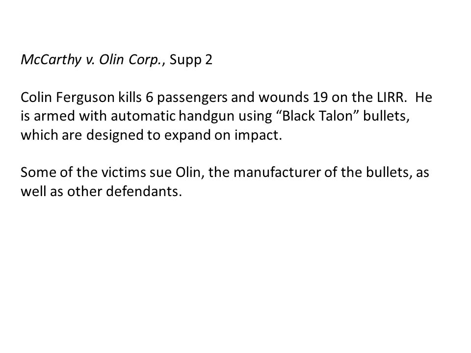 McCarthy v. Olin Corp., Supp 2 Colin Ferguson kills 6 passengers and wounds 19 on the LIRR.