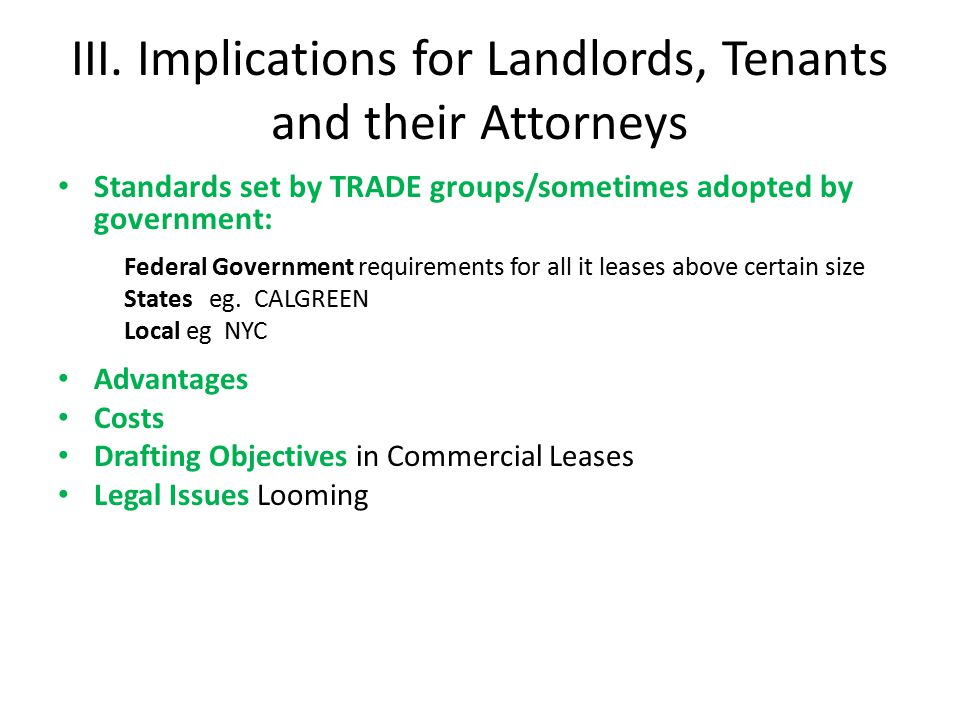 III. Implications for Landlords, Tenants and their Attorneys Standards set by TRADE groups/sometimes adopted by government: Federal Government require