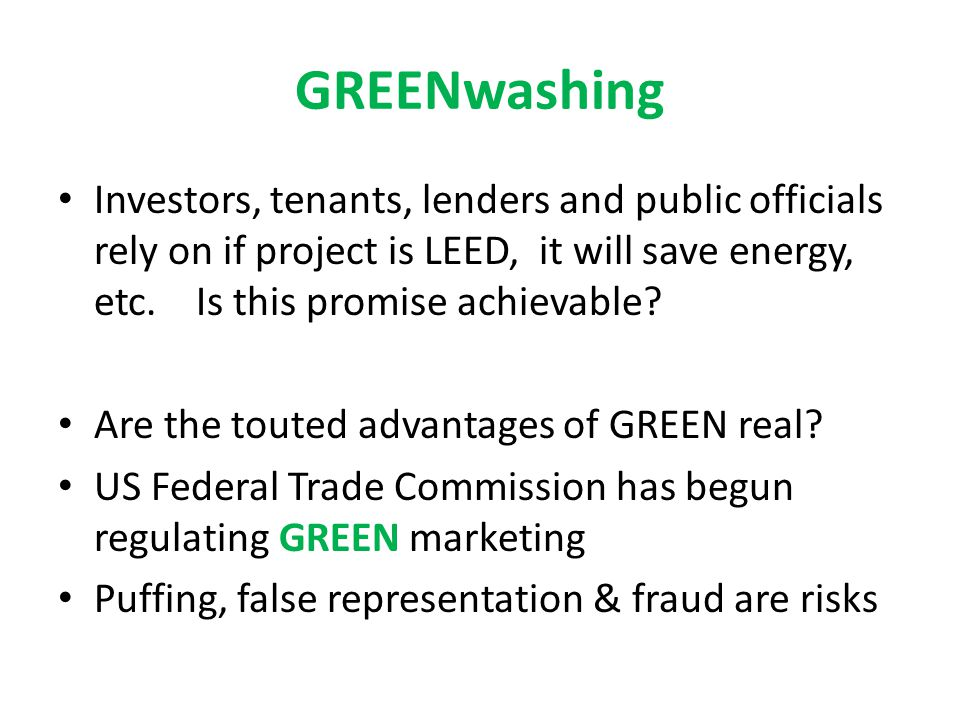 GREENwashing Investors, tenants, lenders and public officials rely on if project is LEED, it will save energy, etc.