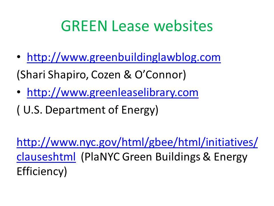 GREEN Lease websites http://www.greenbuildinglawblog.com (Shari Shapiro, Cozen & O'Connor) http://www.greenleaselibrary.com ( U.S.