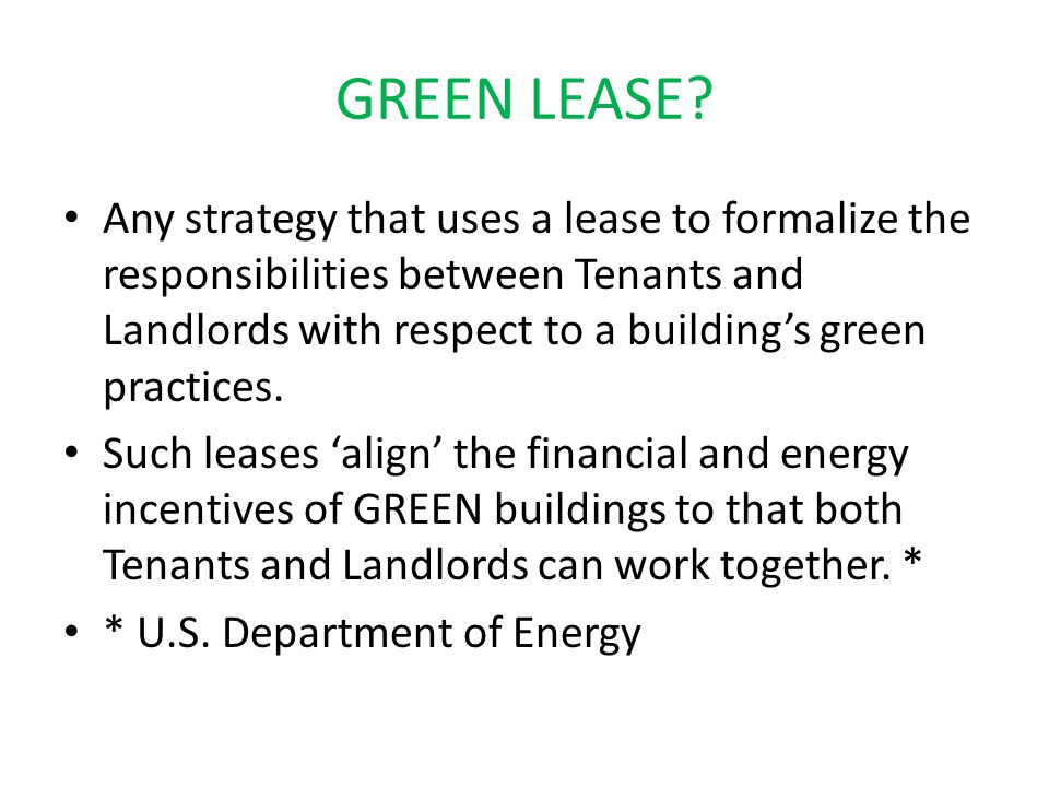 Terminology Reflects both Sustainability Concerns and Environmental goals LEED = Leadership in Energy & Environmental Design – (from United States Green Building Council –USGBC) Green Globes National Association of Home Builders (NAHB) Energy Star Initiative Who decides what is GREEN .