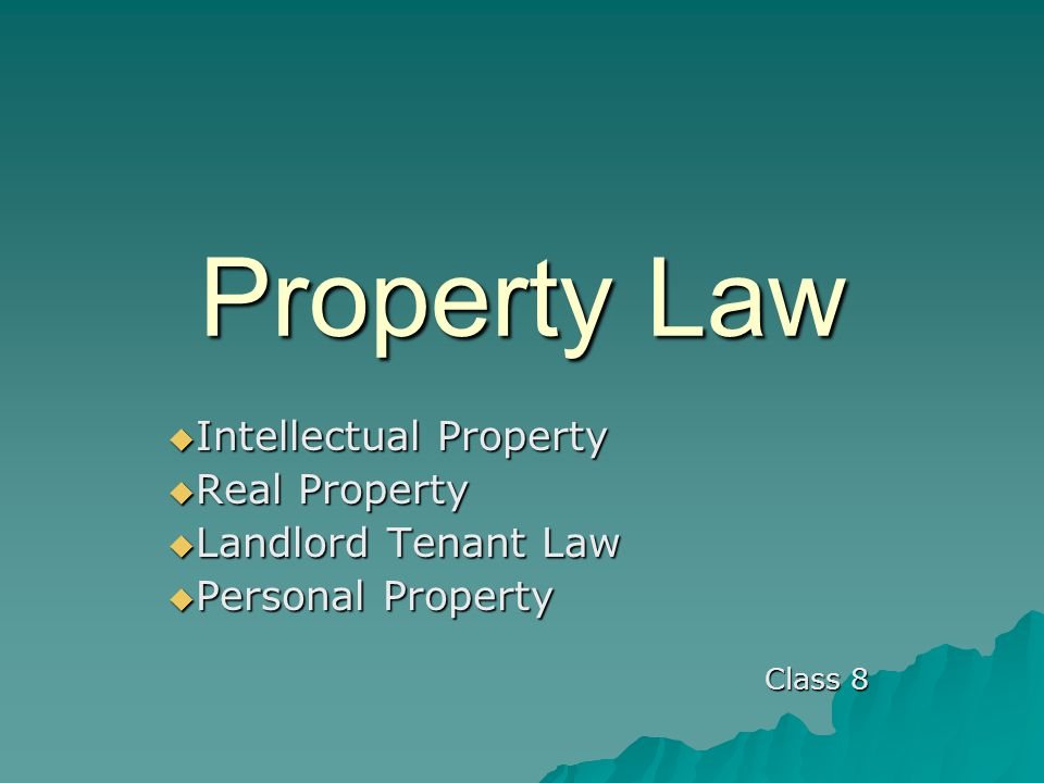 Property Law  Intellectual Property  Real Property  Landlord Tenant Law  Personal Property Class 8