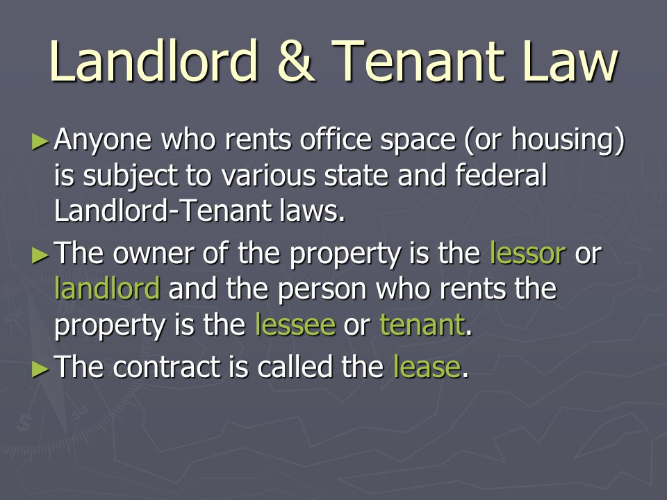 Landlord & Tenant Law ► Anyone who rents office space (or housing) is subject to various state and federal Landlord-Tenant laws.
