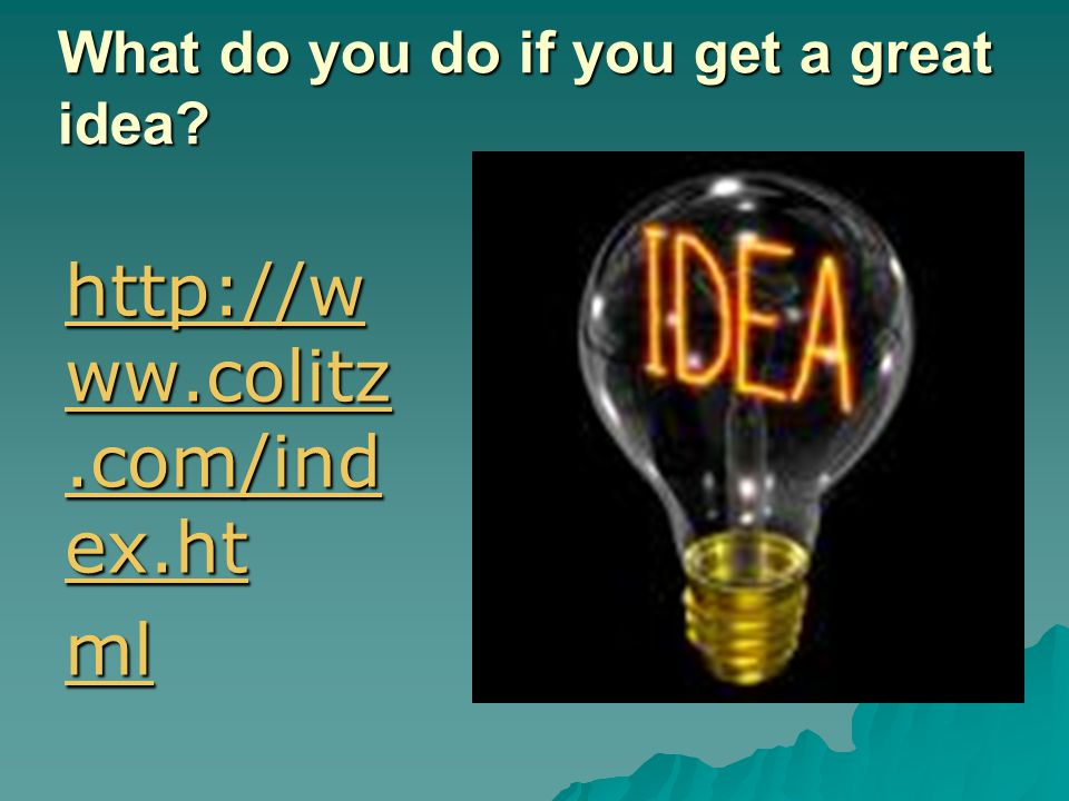 What do you do if you get a great idea.