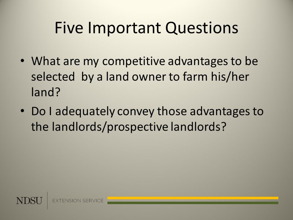 Five Important Questions What are my competitive advantages to be selected by a land owner to farm his/her land.