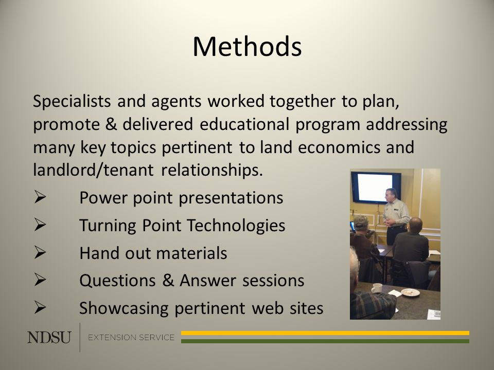 Methods Specialists and agents worked together to plan, promote & delivered educational program addressing many key topics pertinent to land economics and landlord/tenant relationships.