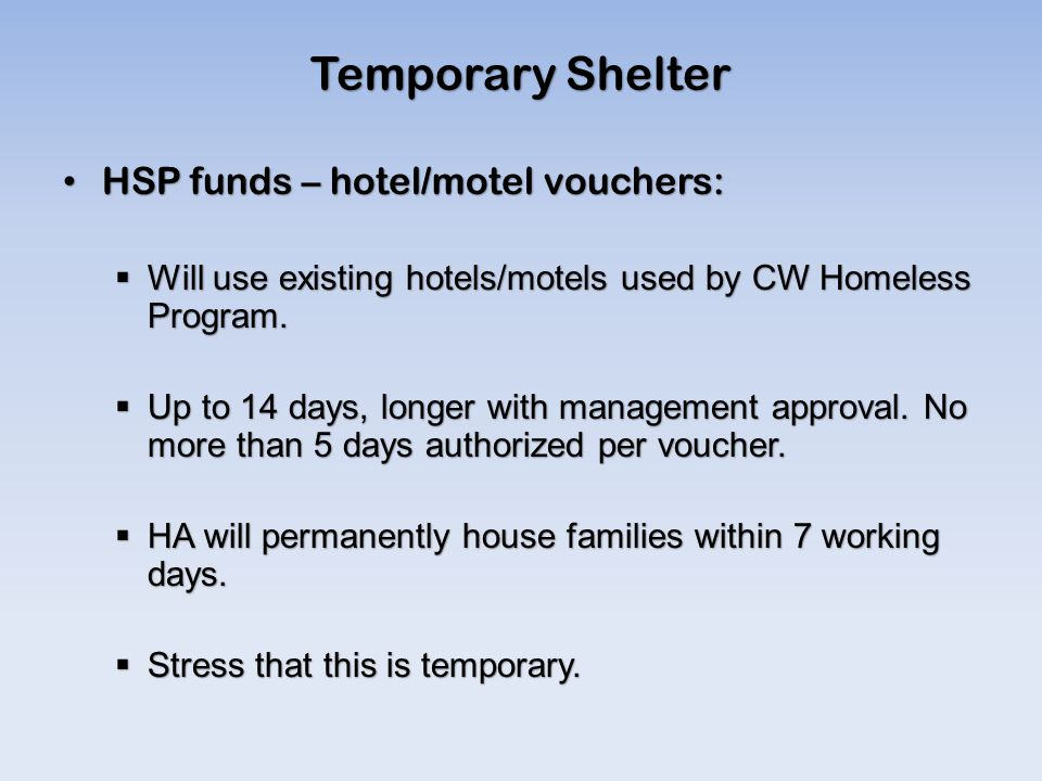 Temporary Shelter HSP funds – hotel/motel vouchers: HSP funds – hotel/motel vouchers:  Will use existing hotels/motels used by CW Homeless Program.