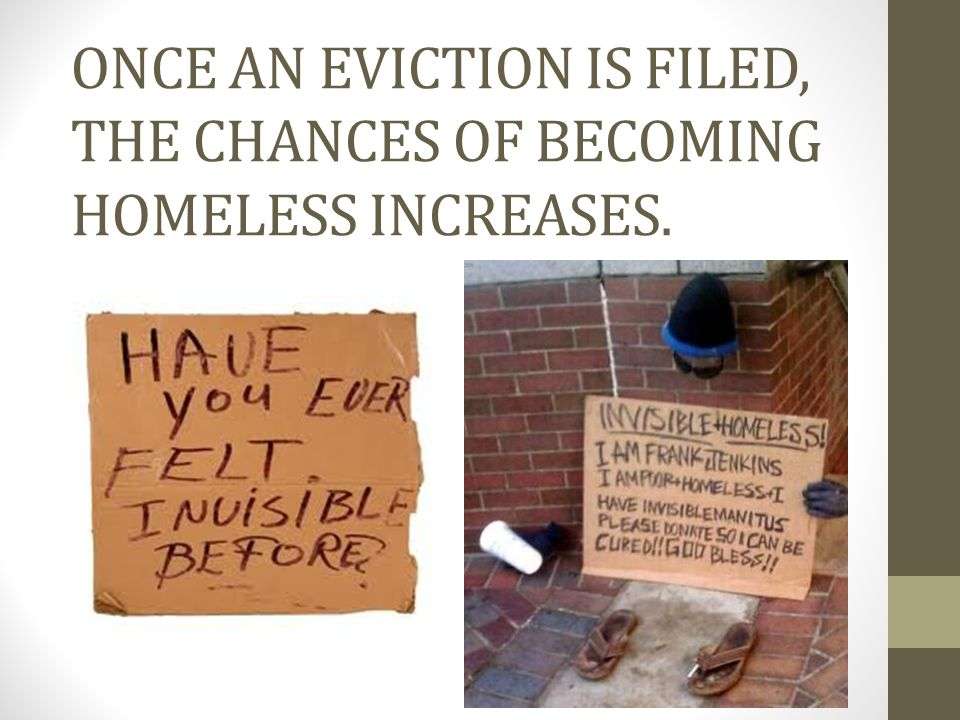 ONCE AN EVICTION IS FILED, THE CHANCES OF BECOMING HOMELESS INCREASES.