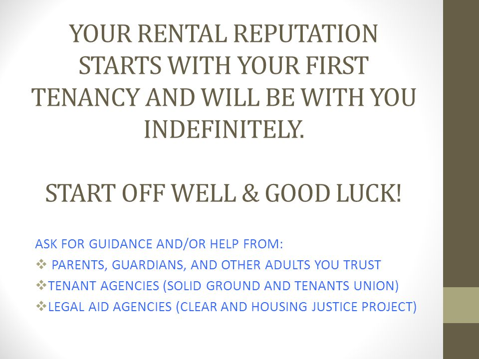 YOUR RENTAL REPUTATION STARTS WITH YOUR FIRST TENANCY AND WILL BE WITH YOU INDEFINITELY.