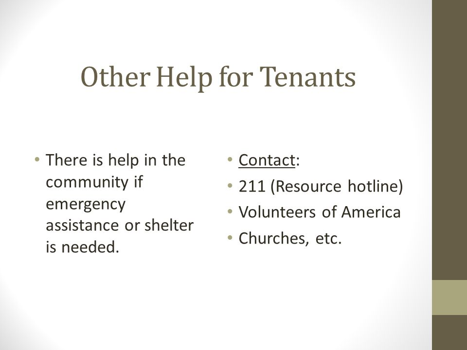 Other Help for Tenants There is help in the community if emergency assistance or shelter is needed.