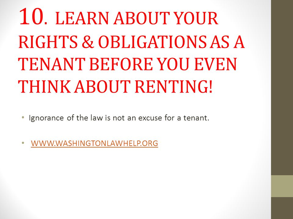 10. LEARN ABOUT YOUR RIGHTS & OBLIGATIONS AS A TENANT BEFORE YOU EVEN THINK ABOUT RENTING.