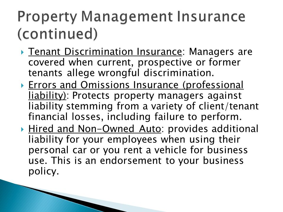  Tenant Discrimination Insurance: Managers are covered when current, prospective or former tenants allege wrongful discrimination.
