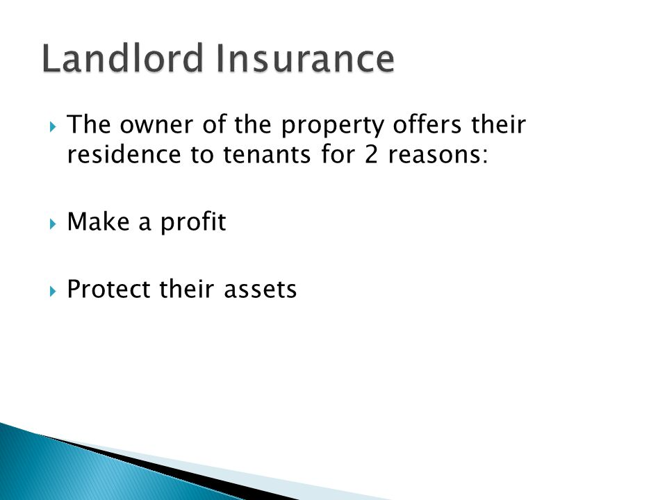  The owner of the property offers their residence to tenants for 2 reasons:  Make a profit  Protect their assets