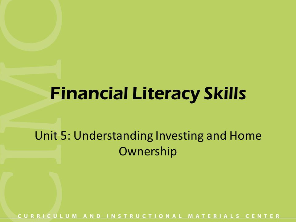 Financial Literacy Skills Unit 5: Understanding Investing and Home Ownership
