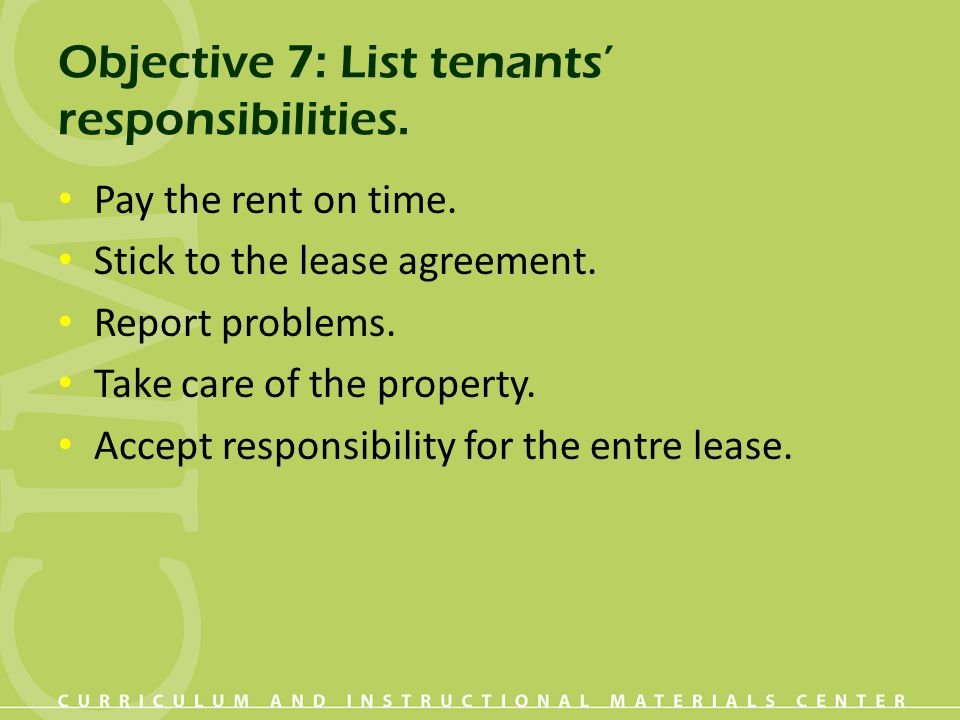 Objective 7: List tenants' responsibilities. Pay the rent on time.