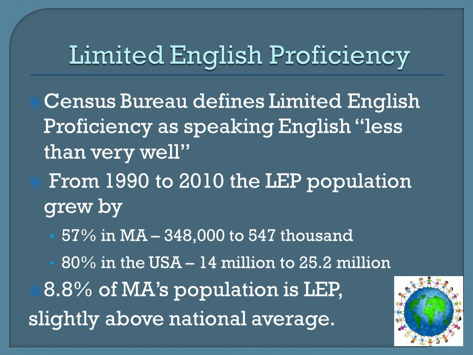""" Census Bureau defines Limited English Proficiency as speaking English """"less than very well""""  From 1990 to 2010 the LEP population grew by 57% in MA"""